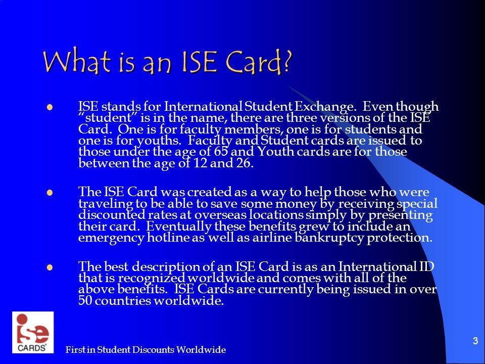 First in Student Discounts Worldwide 3 What is an ISE Card.