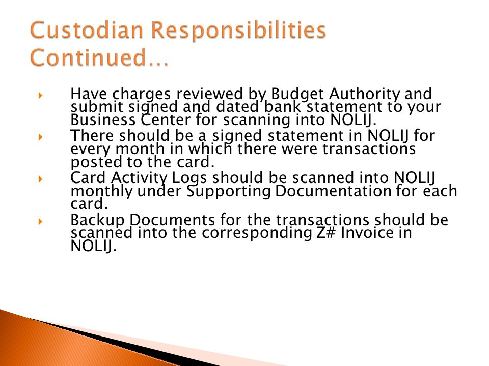 Have charges reviewed by Budget Authority and submit signed and dated bank statement to your Business Center for scanning into NOLIJ.