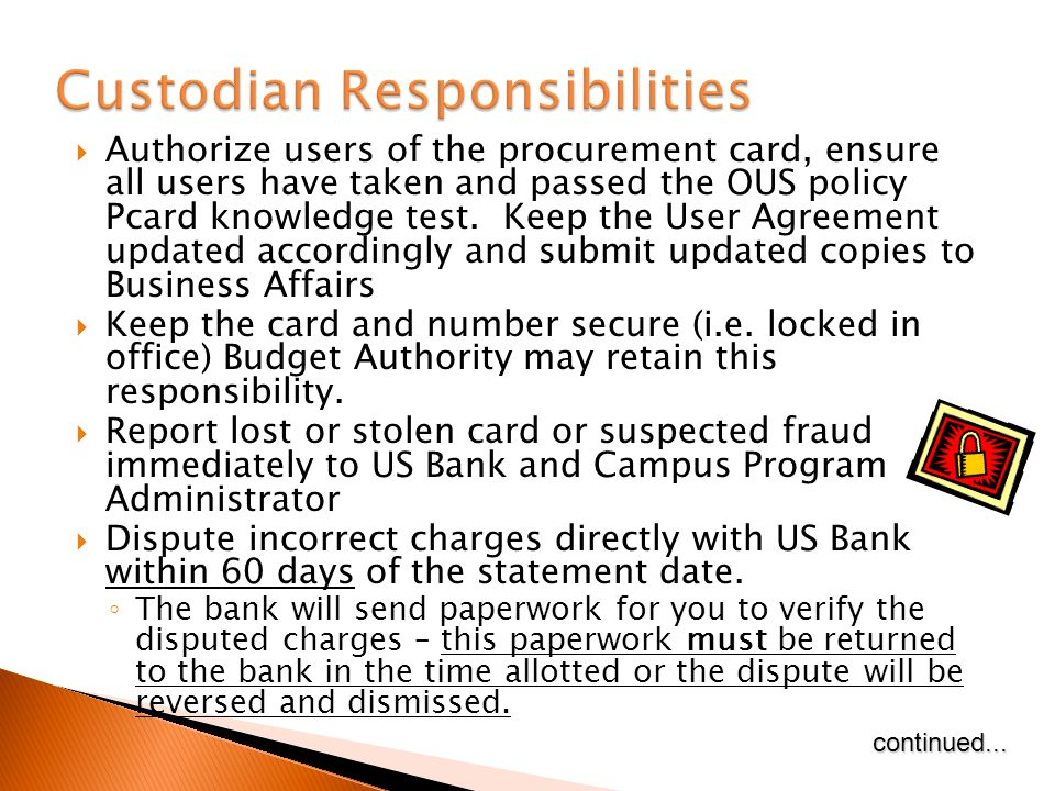 Authorize users of the procurement card, ensure all users have taken and passed the OUS policy Pcard knowledge test.