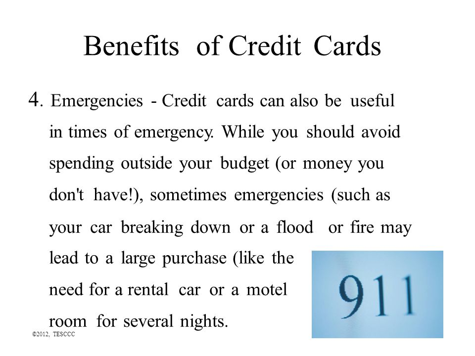 Benefitsof Credit Cards 4.4. Emergencies - Credit cards can also be useful in times of emergency.