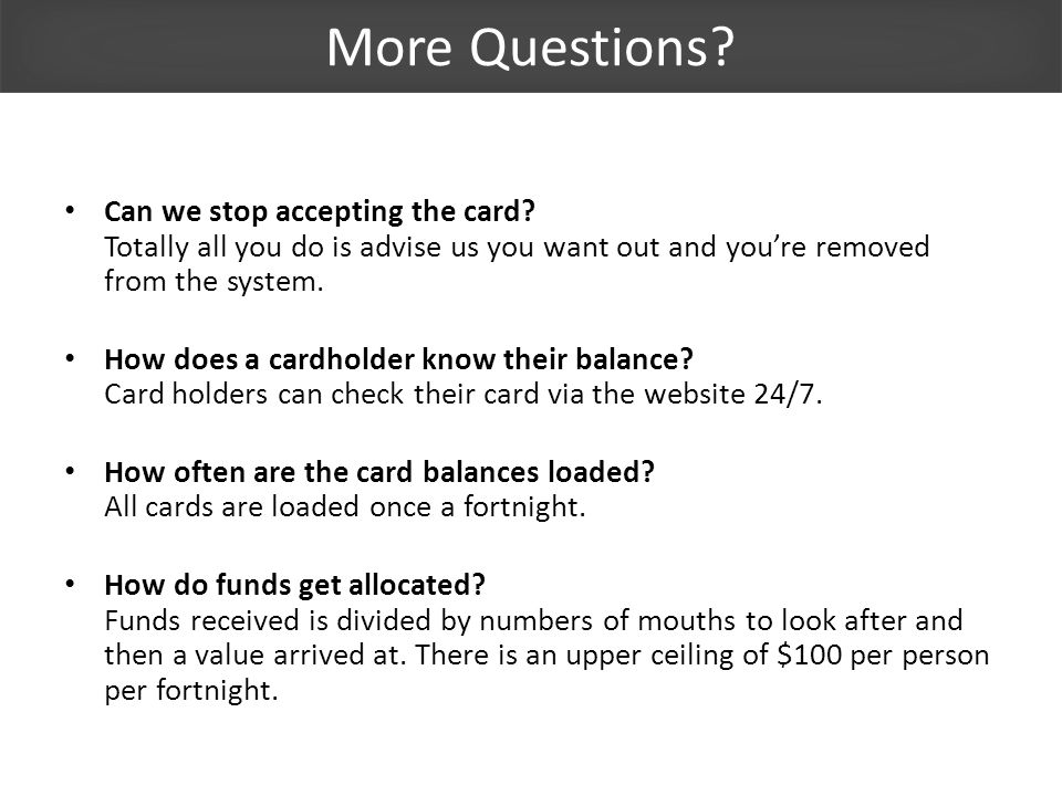 More Questions? Can we stop accepting the card? Totally all you do is advise us you want out and youre removed from the system. How does a cardholder