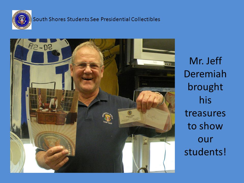 South Shores Students See Presidential Collectibles Mr.