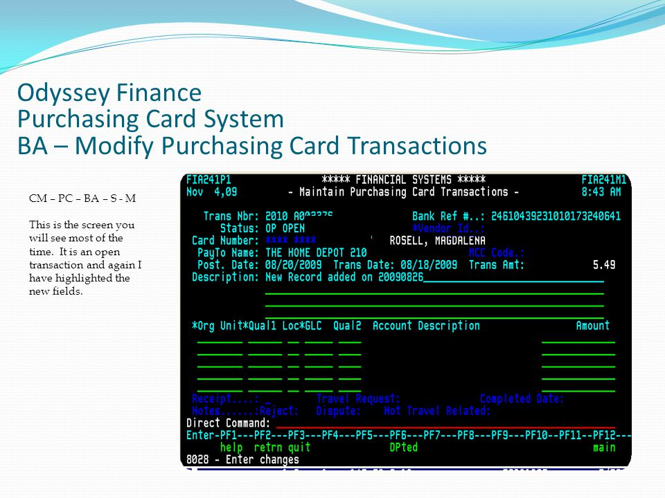 Odyssey Finance Purchasing Card System BA – Modify Purchasing Card Transactions CM – PC – BA – S - M This is the screen you will see most of the time.