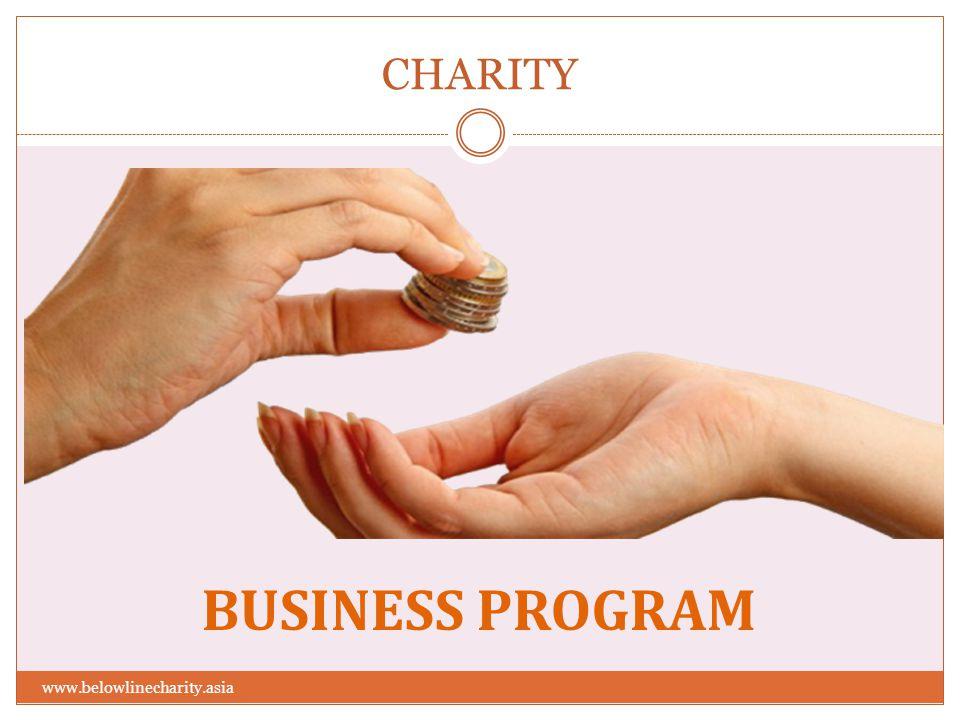 CHARITY www.belowlinecharity.asia BUSINESS PROGRAM