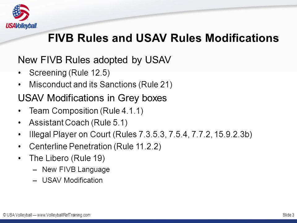 © USA Volleyball www.VolleyballRefTraining.comSlide 14 FIVB Rules Changes – The Libero Old FIVB Rule 19.3.2.2 The Acting Libero can only be replaced by the regular replacement player for that position, or by the second Libero.