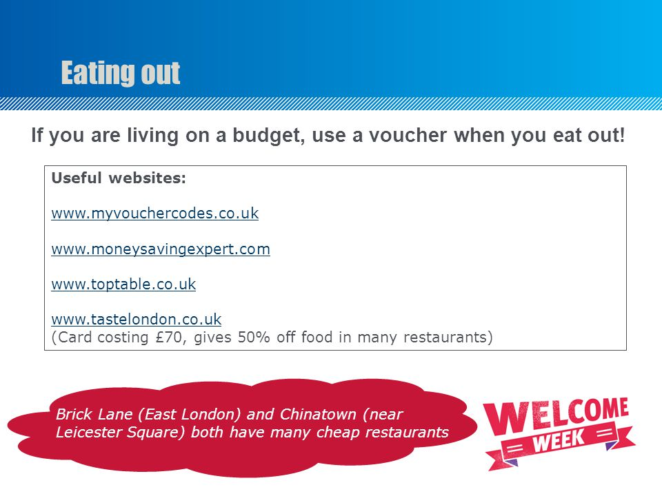 Eating out If you are living on a budget, use a voucher when you eat out.