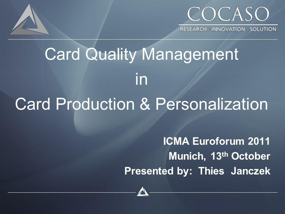 Card Quality Management in Card Production & Personalization ICMA Euroforum 2011 Munich, 13 th October Presented by: Thies Janczek