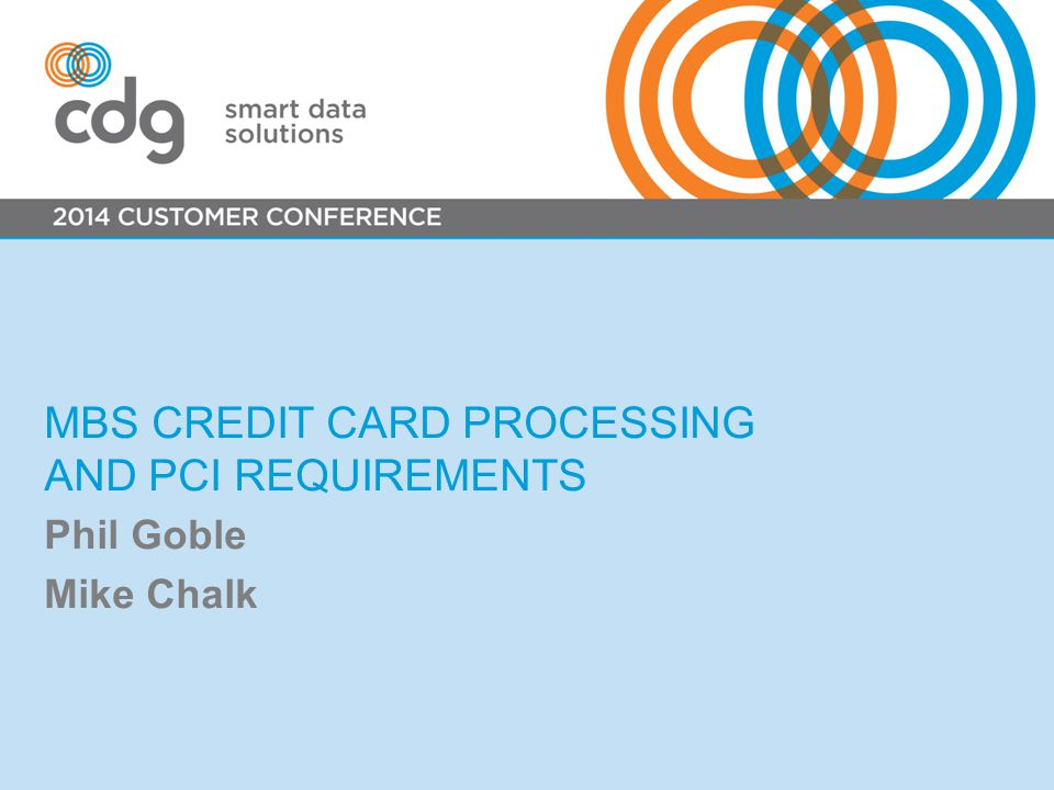 MBS CREDIT CARD PROCESSING AND PCI REQUIREMENTS Phil Goble Mike Chalk