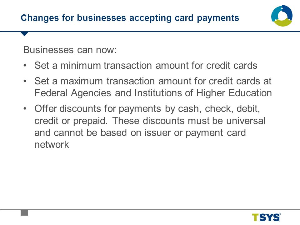 Changes for businesses accepting card payments Businesses can now: Set a minimum transaction amount for credit cards Set a maximum transaction amount