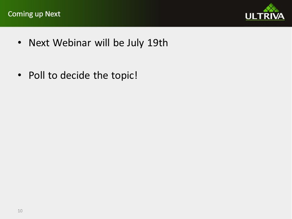Coming up Next Next Webinar will be July 19th Poll to decide the topic! 10