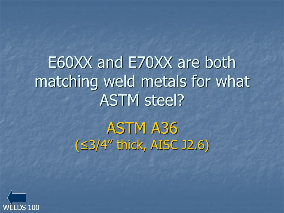 E60XX and E70XX are both matching weld metals for what ASTM steel.