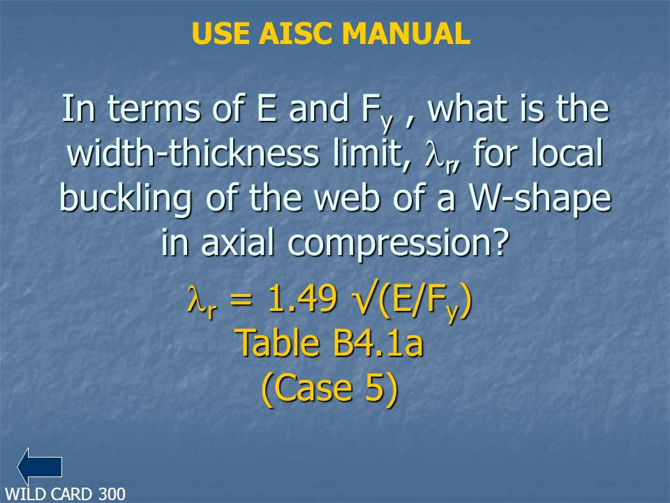 In terms of E and F y, what is the width-thickness limit, r, for local buckling of the web of a W-shape in axial compression? r = 1.49 (E/F y ) Table