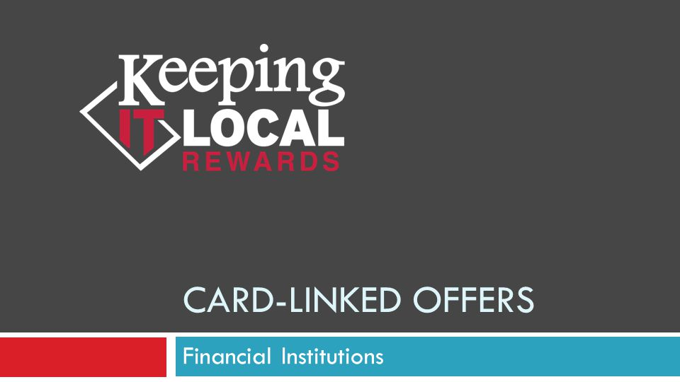 CARD-LINKED OFFERS Financial Institutions