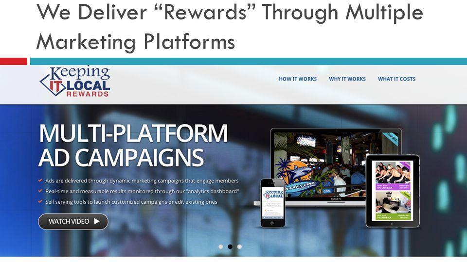We Deliver Rewards Through Multiple Marketing Platforms