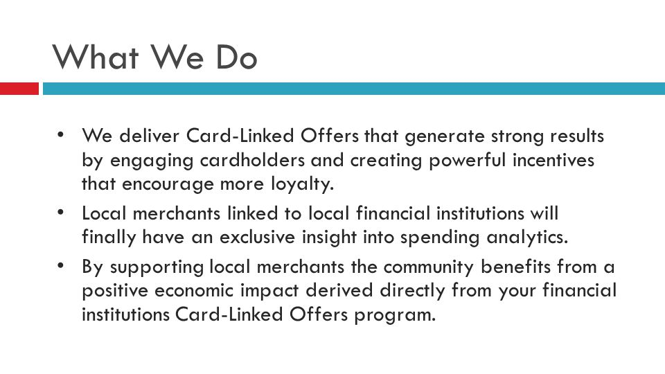 What We Do We deliver Card-Linked Offers that generate strong results by engaging cardholders and creating powerful incentives that encourage more loyalty.