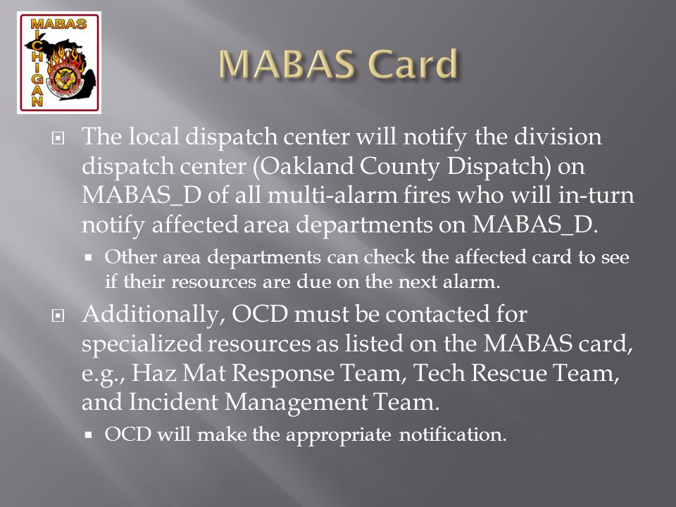 The local dispatch center will notify the division dispatch center (Oakland County Dispatch) on MABAS_D of all multi-alarm fires who will in-turn noti
