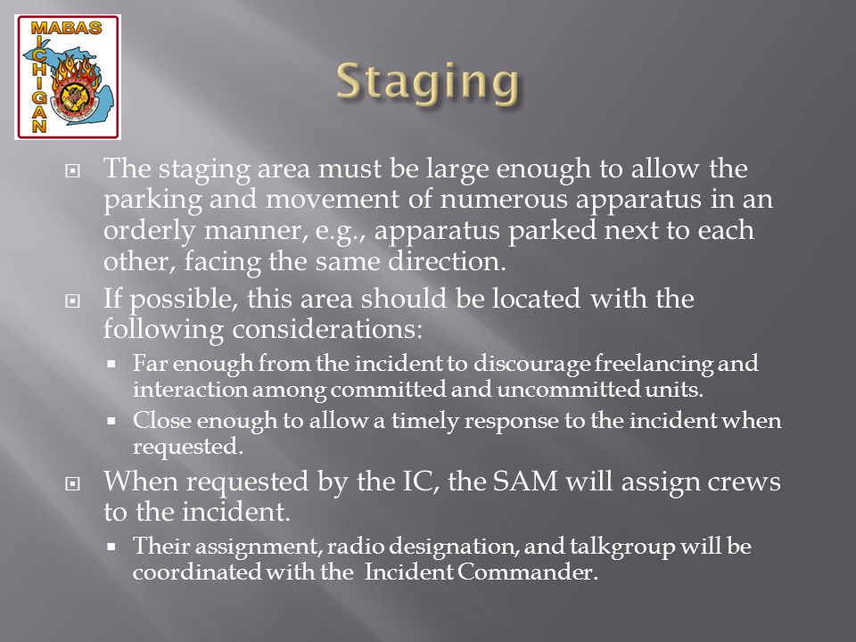 The staging area must be large enough to allow the parking and movement of numerous apparatus in an orderly manner, e.g., apparatus parked next to eac