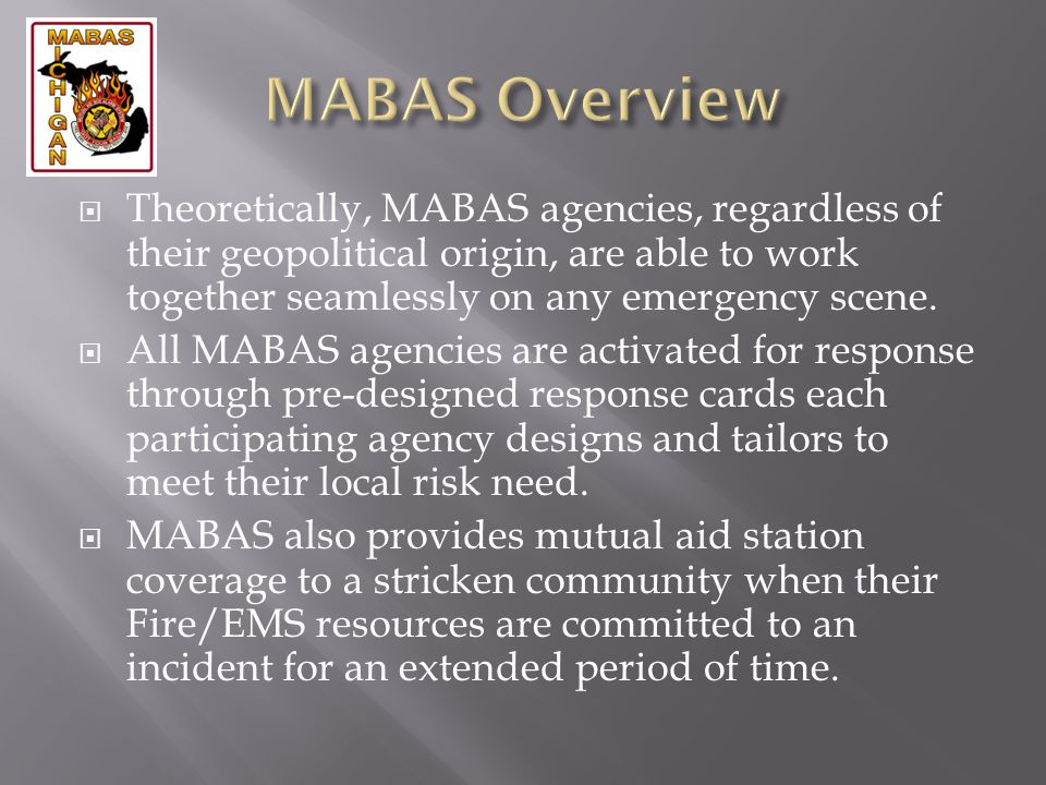 Theoretically, MABAS agencies, regardless of their geopolitical origin, are able to work together seamlessly on any emergency scene. All MABAS agencie