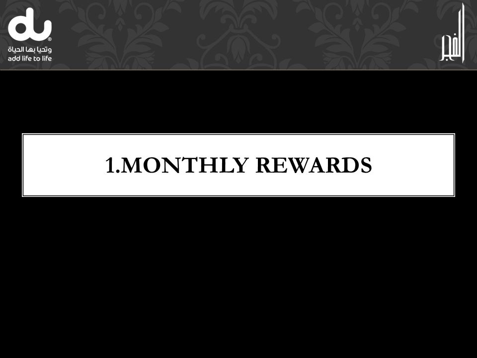 1.MONTHLY REWARDS