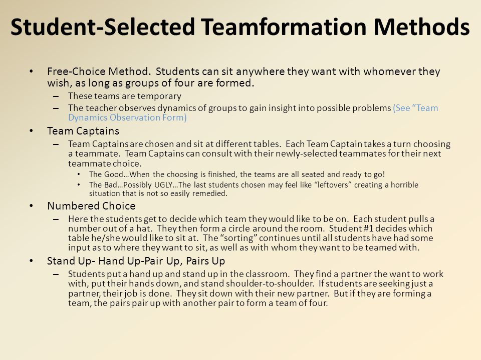 Student-Selected Teamformation Methods Free-Choice Method. Students can sit anywhere they want with whomever they wish, as long as groups of four are