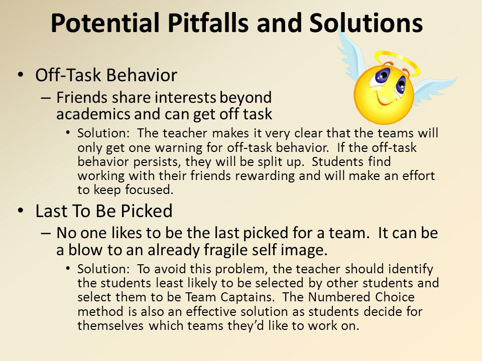 Potential Pitfalls and Solutions Off-Task Behavior – Friends share interests beyond academics and can get off task Solution: The teacher makes it very