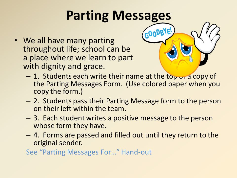 Parting Messages We all have many parting throughout life; school can be a place where we learn to part with dignity and grace. – 1. Students each wri