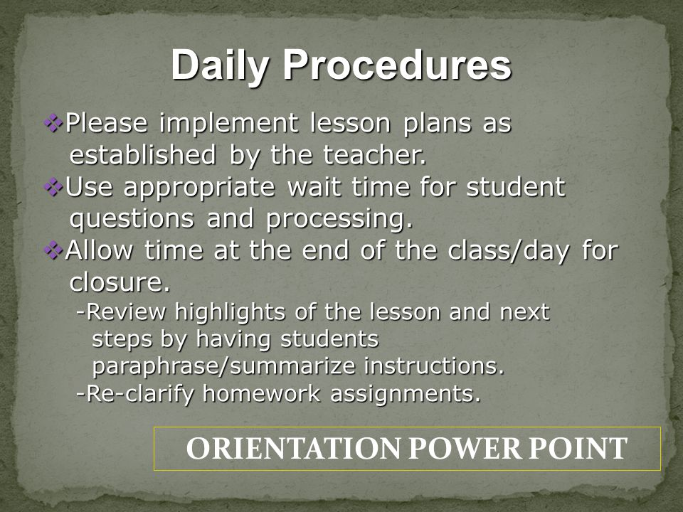 ORIENTATION POWER POINT Daily Procedures Please implement lesson plans as Please implement lesson plans as established by the teacher.