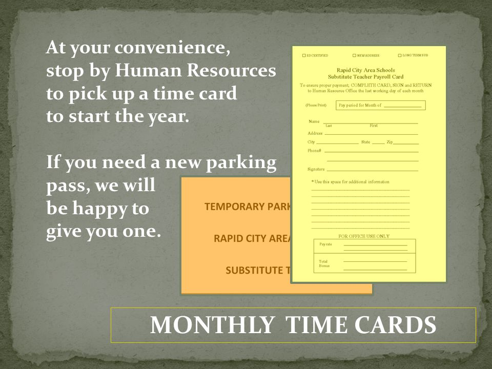 MONTHLY TIME CARDS At your convenience, stop by Human Resources to pick up a time card to start the year. If you need a new parking pass, we will be h