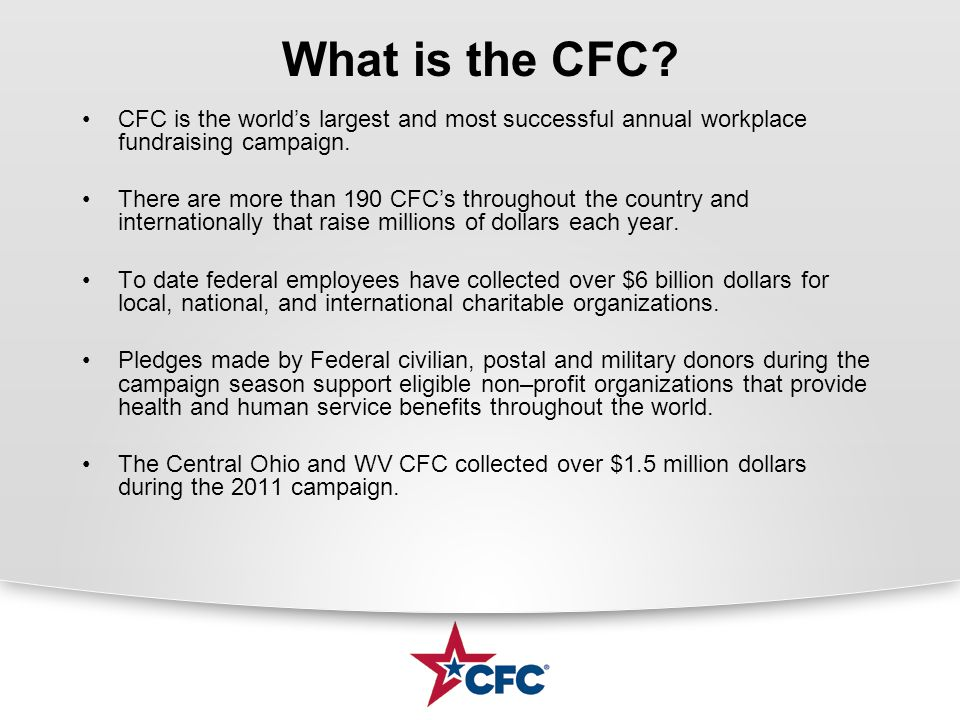 What is the CFC? CFC is the worlds largest and most successful annual workplace fundraising campaign. There are more than 190 CFCs throughout the coun
