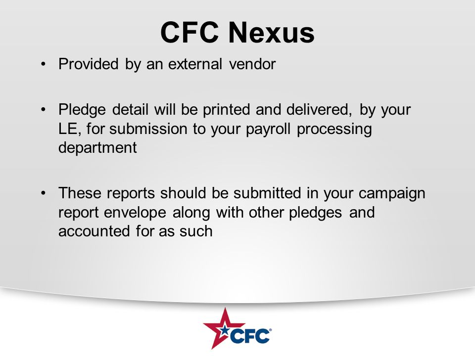 CFC Nexus Provided by an external vendor Pledge detail will be printed and delivered, by your LE, for submission to your payroll processing department