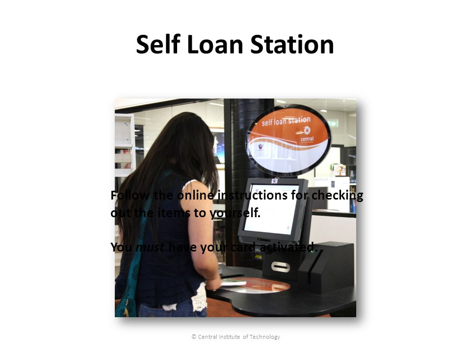 Self Loan Station © Central Institute of Technology Follow the online instructions for checking out the items to yourself.