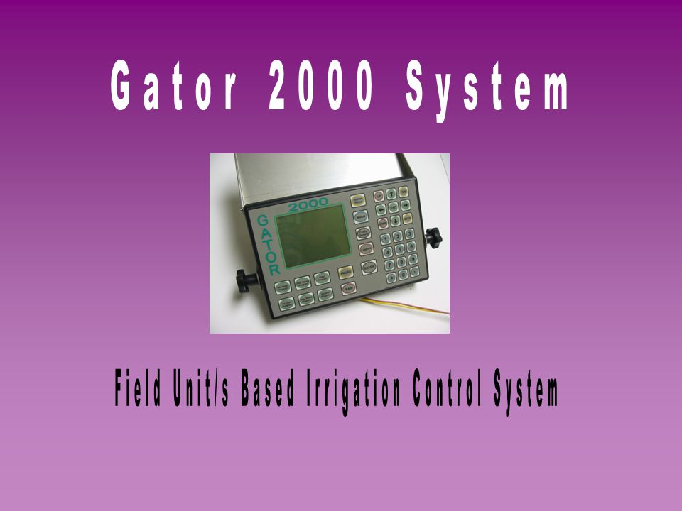 Introduction The Gator 2000 irrigation controller is a powerful processor based field computer offering immense flexibility through a simple user friendly interface and software program.