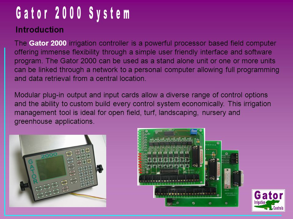 Introduction The Gator 2000 irrigation controller is a powerful processor based field computer offering immense flexibility through a simple user frie