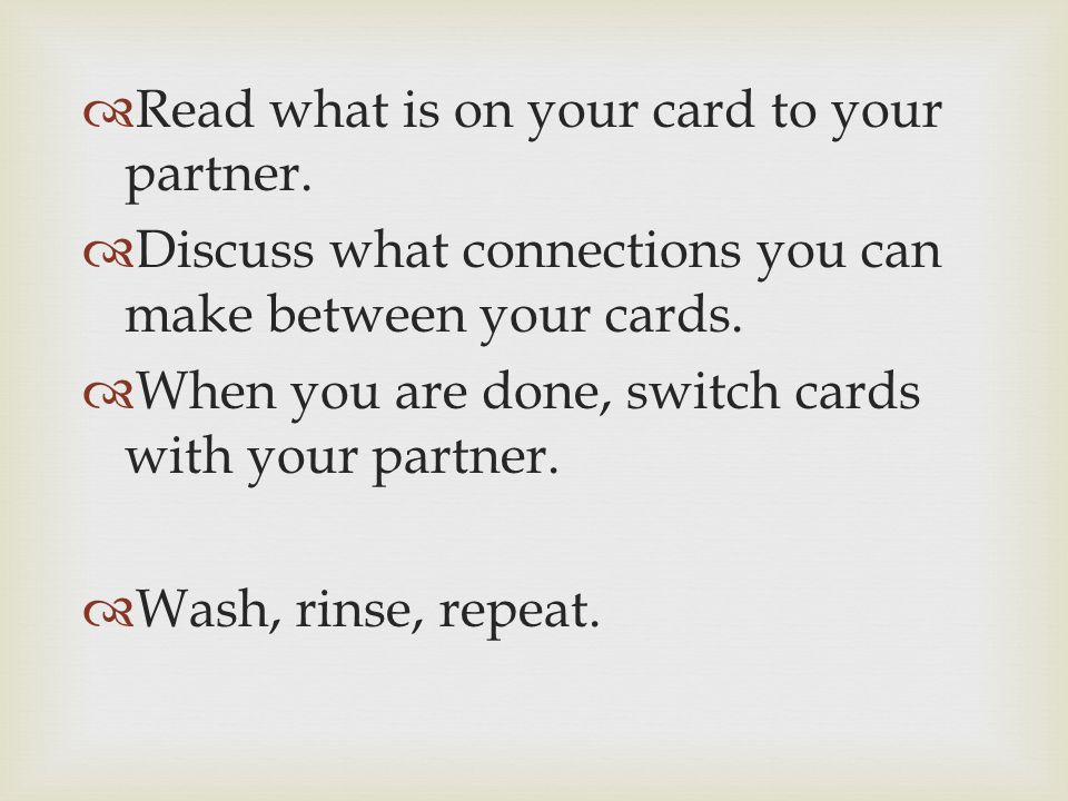 Read what is on your card to your partner. Discuss what connections you can make between your cards. When you are done, switch cards with your partner