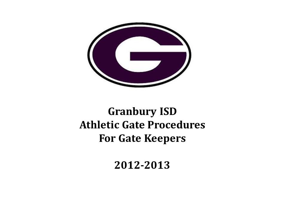 Granbury ISD Athletic Gate Procedures For Gate Keepers 2012-2013