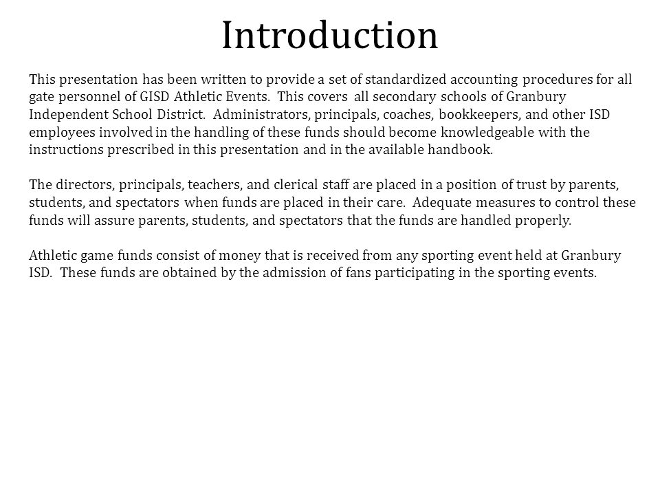 Introduction This presentation has been written to provide a set of standardized accounting procedures for all gate personnel of GISD Athletic Events.