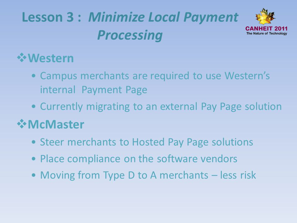 Lesson 3 : Minimize Local Payment Processing Western Campus merchants are required to use Westerns internal Payment Page Currently migrating to an ext