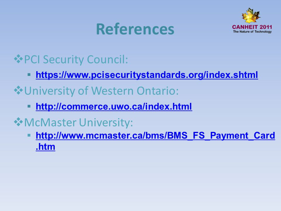 References PCI Security Council: https://www.pcisecuritystandards.org/index.shtml University of Western Ontario: http://commerce.uwo.ca/index.html McM