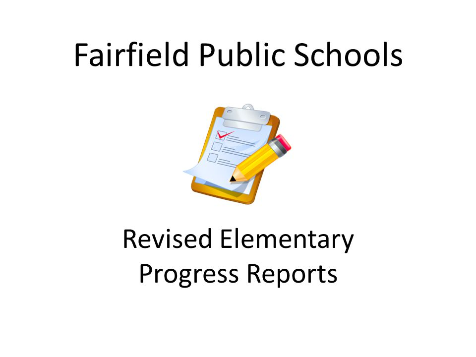Fairfield Public Schools Revised Elementary Progress Reports