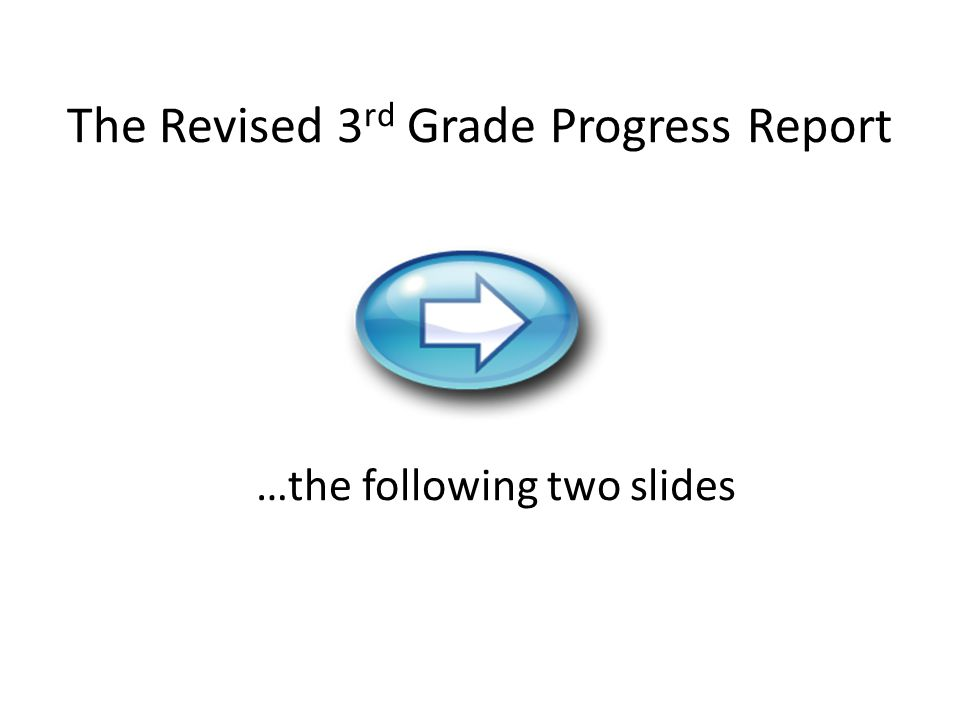 The Revised 3 rd Grade Progress Report …the following two slides