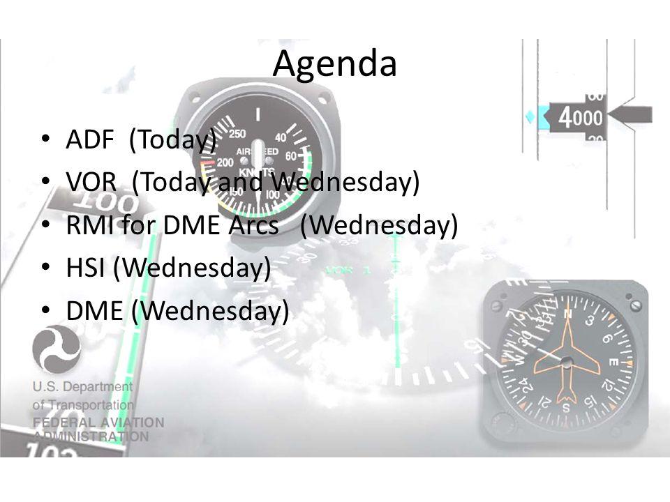 Agenda ADF (Today) VOR (Today and Wednesday) RMI for DME Arcs (Wednesday) HSI (Wednesday) DME (Wednesday)