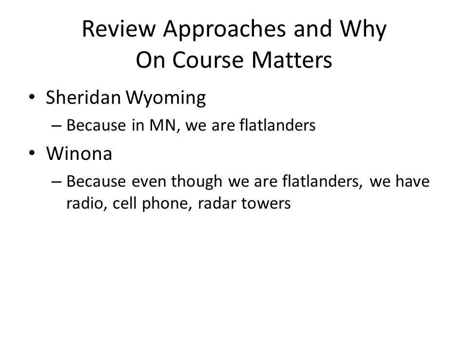 Review Approaches and Why On Course Matters Sheridan Wyoming – Because in MN, we are flatlanders Winona – Because even though we are flatlanders, we h