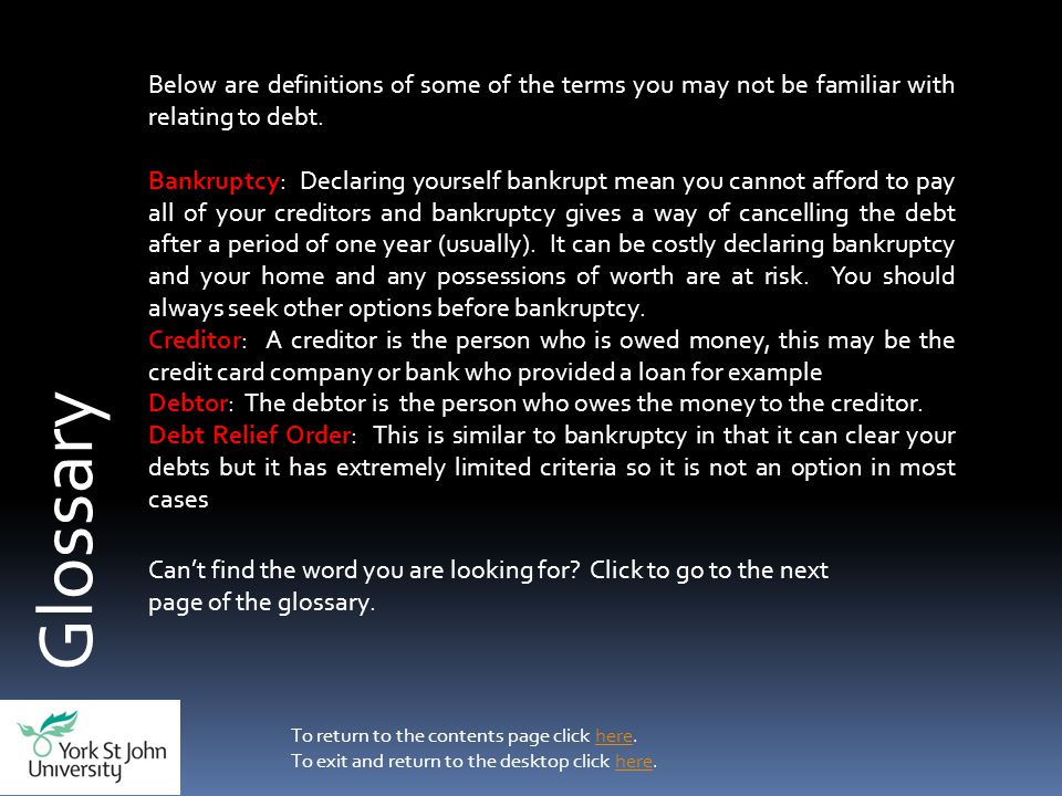Glossary Below are definitions of some of the terms you may not be familiar with relating to debt.