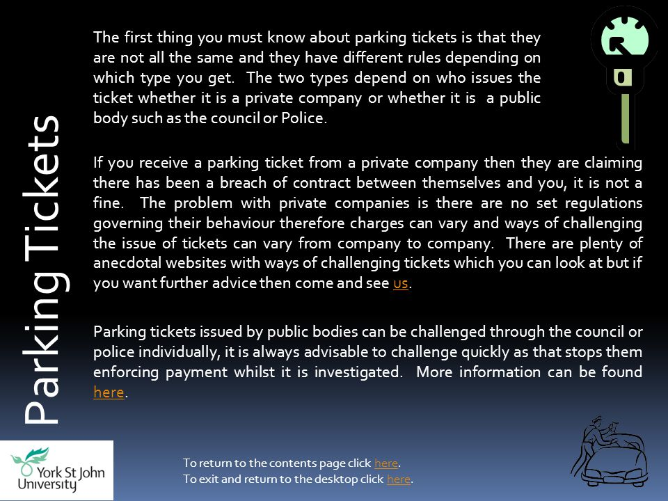 Parking Tickets The first thing you must know about parking tickets is that they are not all the same and they have different rules depending on which type you get.