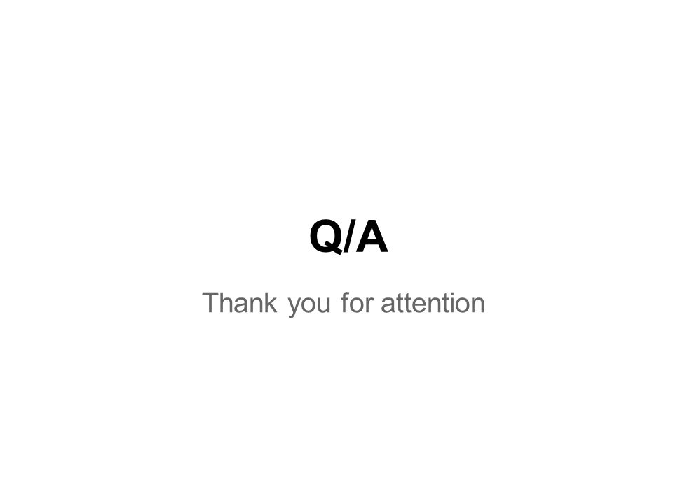 Q/A Thank you for attention
