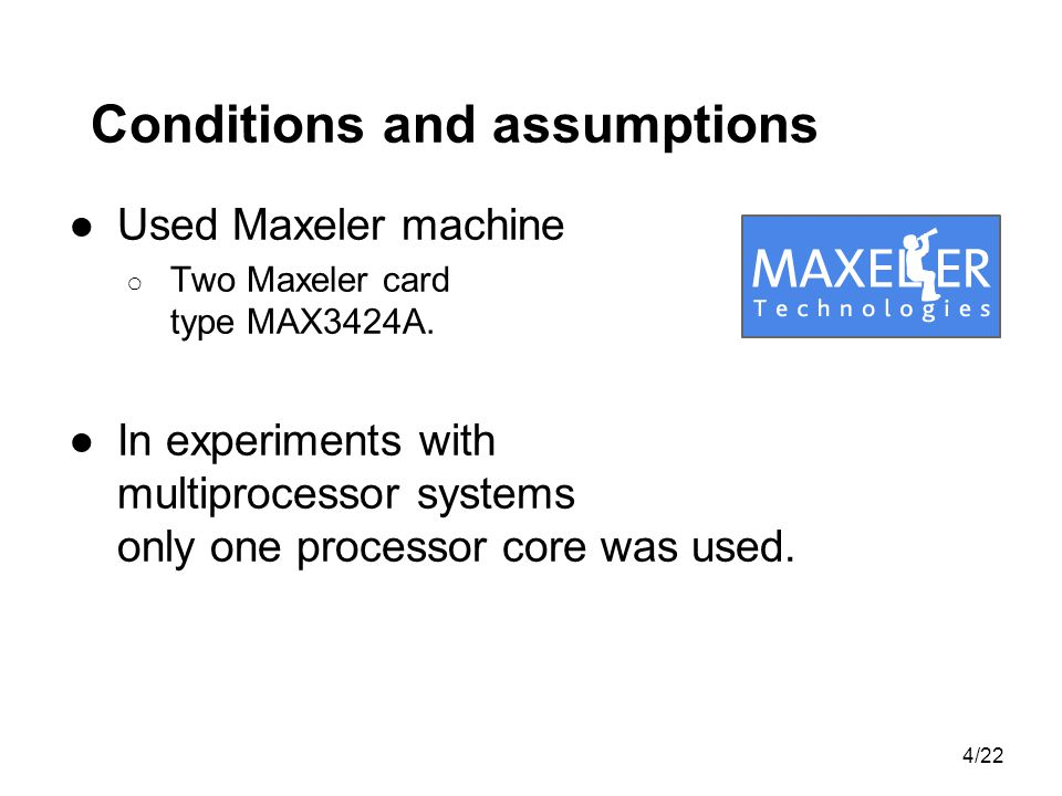 Conditions and assumptions Used Maxeler machine Two Maxeler card type MAX3424A.
