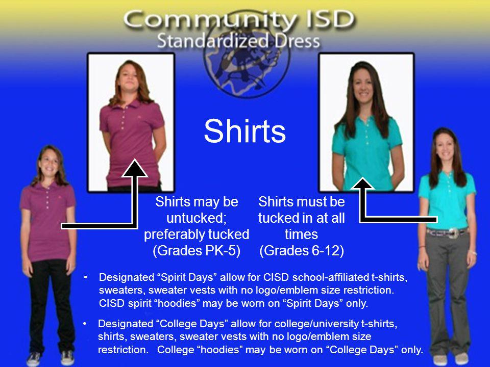 Shirts Shirts must be tucked in at all times (Grades 6-12) Shirts may be untucked; preferably tucked (Grades PK-5) Designated Spirit Days allow for CI