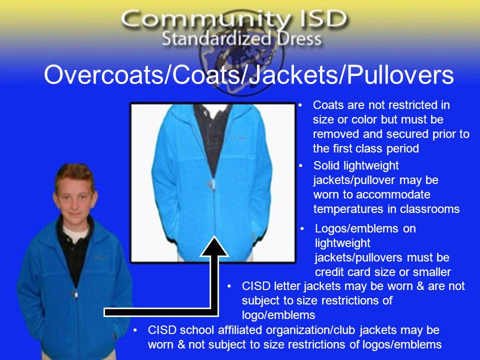 Overcoats/Coats/Jackets/Pullovers Coats are not restricted in size or color but must be removed and secured prior to the first class period Solid ligh