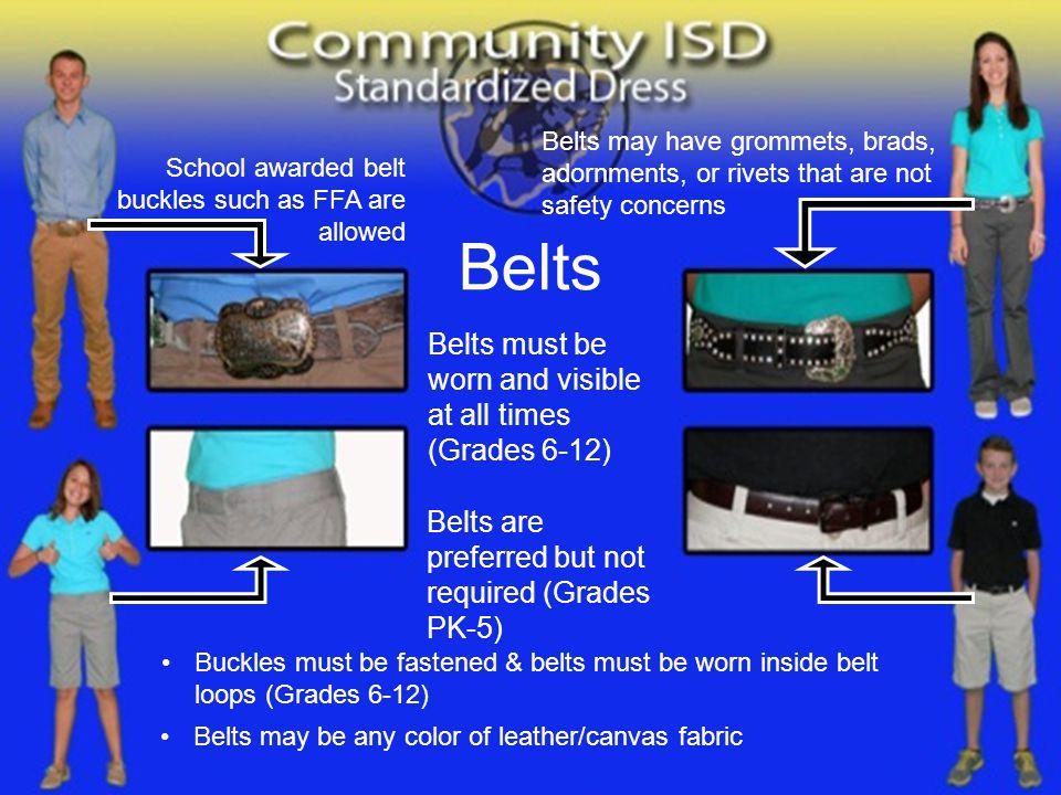 School awarded belt buckles such as FFA are allowed Belts must be worn and visible at all times (Grades 6-12) Belts are preferred but not required (Gr
