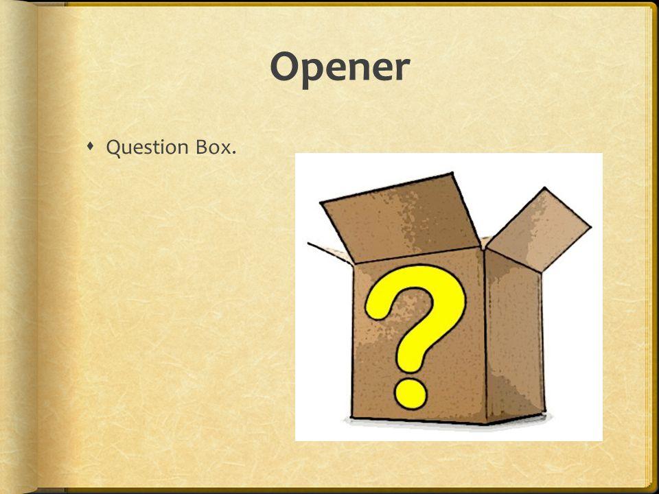 Opener Question Box.